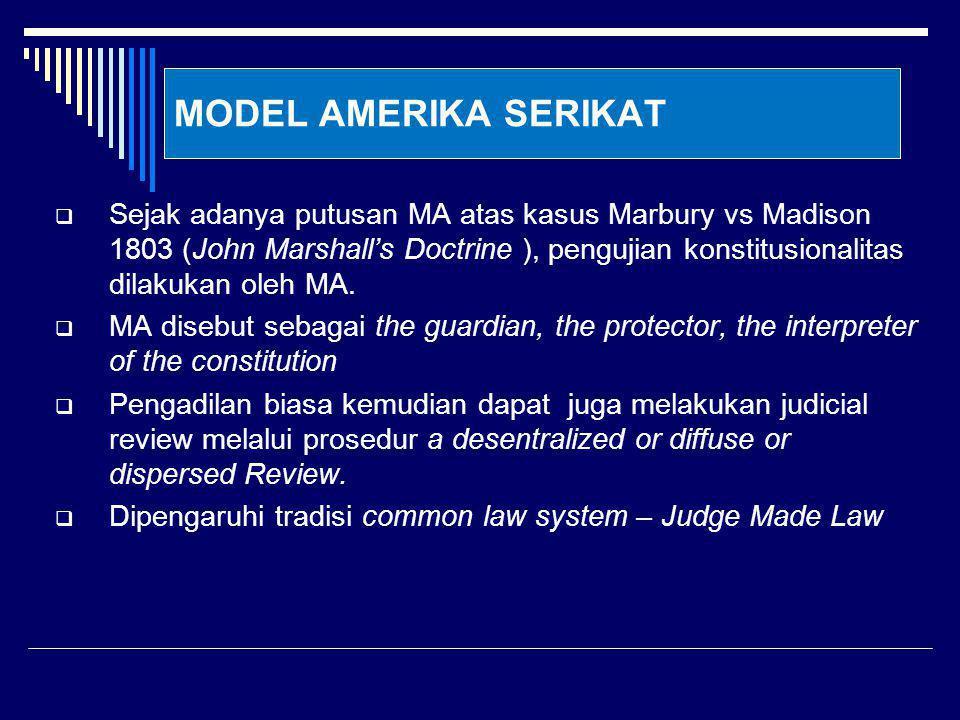 MODEL AMERIKA SERIKAT  Sejak adanya putusan MA atas kasus Marbury vs Madison 1803 (John Marshall's Doctrine ), pengujian konstitusionalitas dilakukan oleh MA.