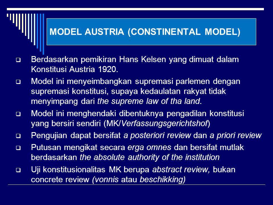 MODEL AUSTRIA (CONSTINENTAL MODEL)  Berdasarkan pemikiran Hans Kelsen yang dimuat dalam Konstitusi Austria 1920.  Model ini menyeimbangkan supremasi