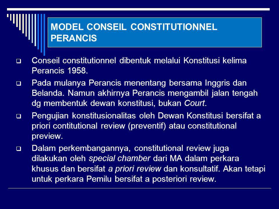 MODEL CONSEIL CONSTITUTIONNEL PERANCIS  Conseil constitutionnel dibentuk melalui Konstitusi kelima Perancis 1958.  Pada mulanya Perancis menentang b