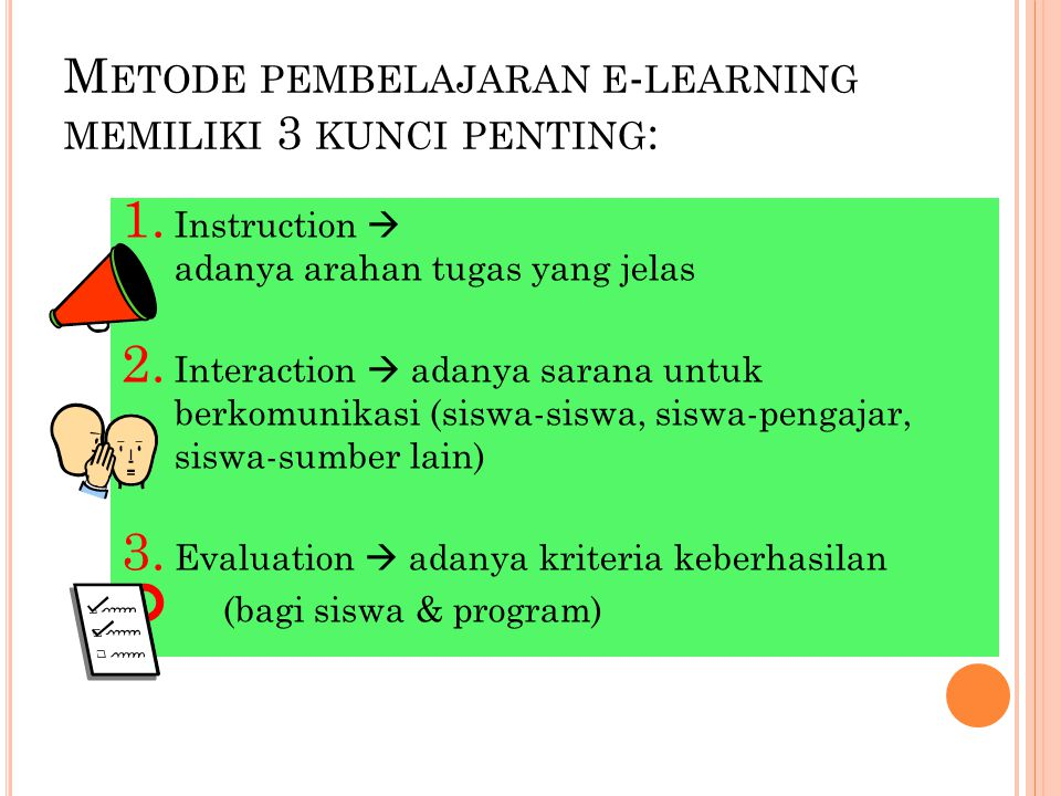 M ETODE PEMBELAJARAN E - LEARNING MEMILIKI 3 KUNCI PENTING : 1. Instruction  adanya arahan tugas yang jelas 2. Interaction  adanya sarana untuk berk
