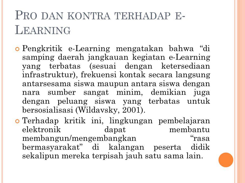 "P RO DAN KONTRA TERHADAP E - L EARNING Pengkritik e-Learning mengatakan bahwa ""di samping daerah jangkauan kegiatan e-Learning yang terbatas (sesuai d"