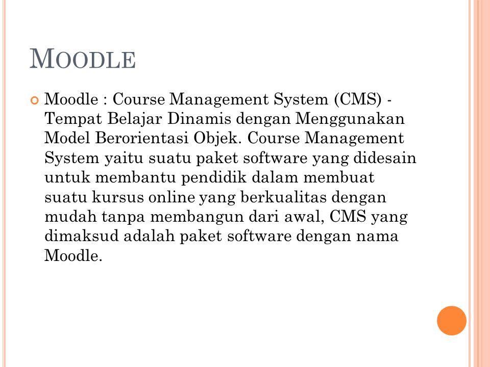 M OODLE Moodle : Course Management System (CMS) - Tempat Belajar Dinamis dengan Menggunakan Model Berorientasi Objek. Course Management System yaitu s