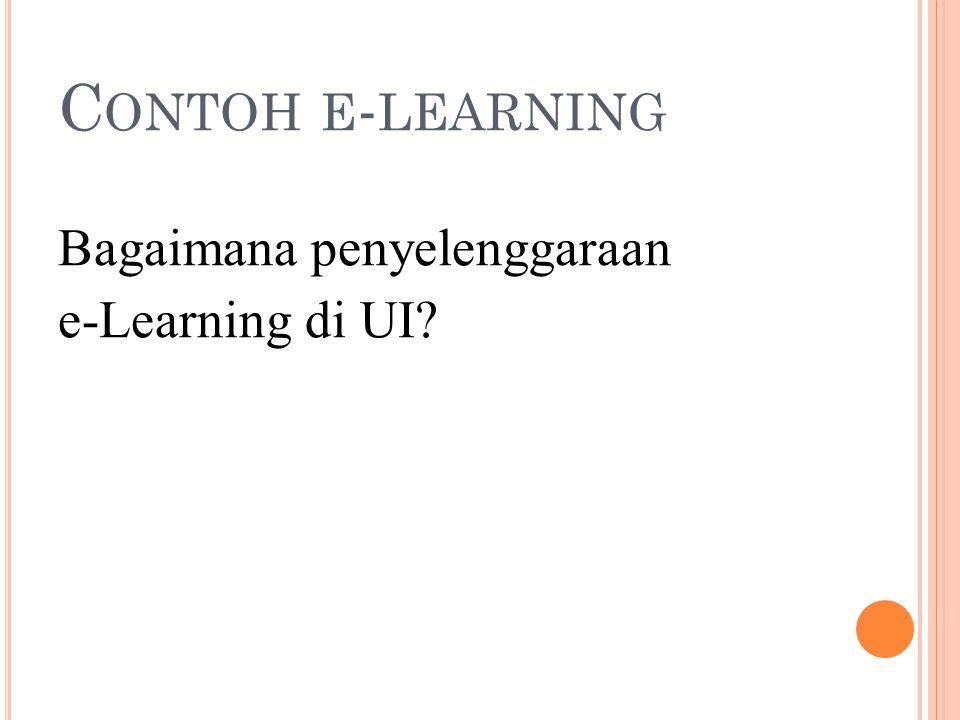 C ONTOH E - LEARNING Bagaimana penyelenggaraan e-Learning di UI?