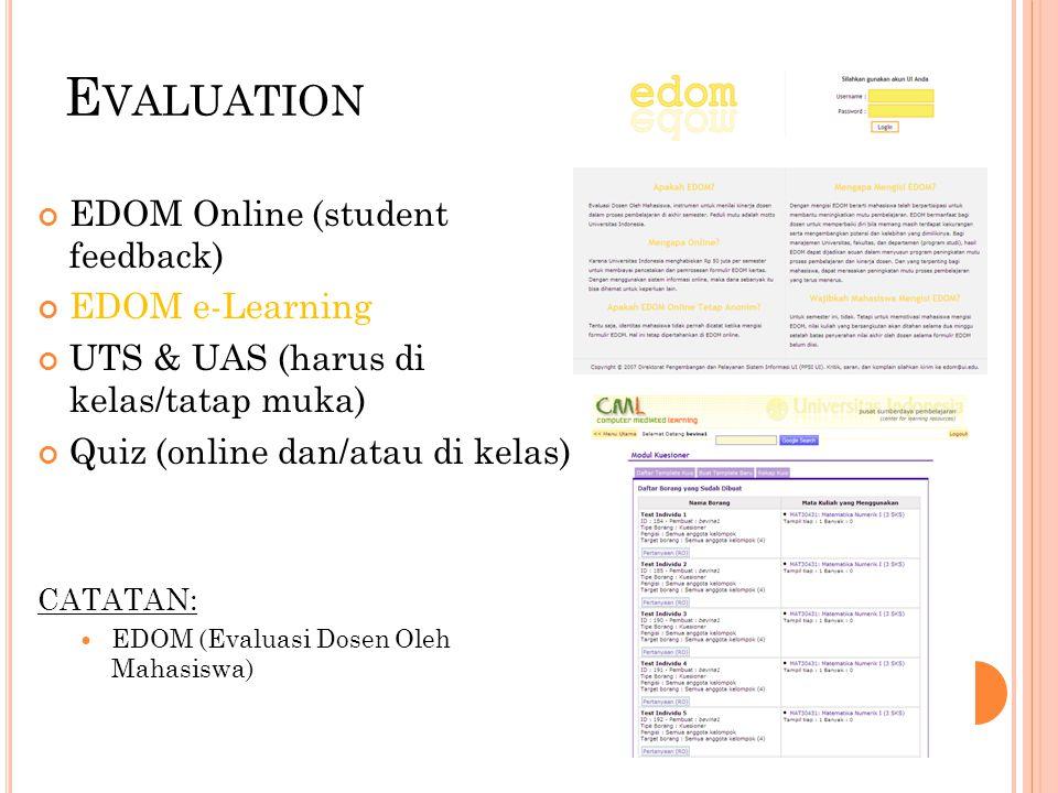 E VALUATION EDOM Online (student feedback) EDOM e-Learning UTS & UAS (harus di kelas/tatap muka) Quiz (online dan/atau di kelas) CATATAN: EDOM (Evalua