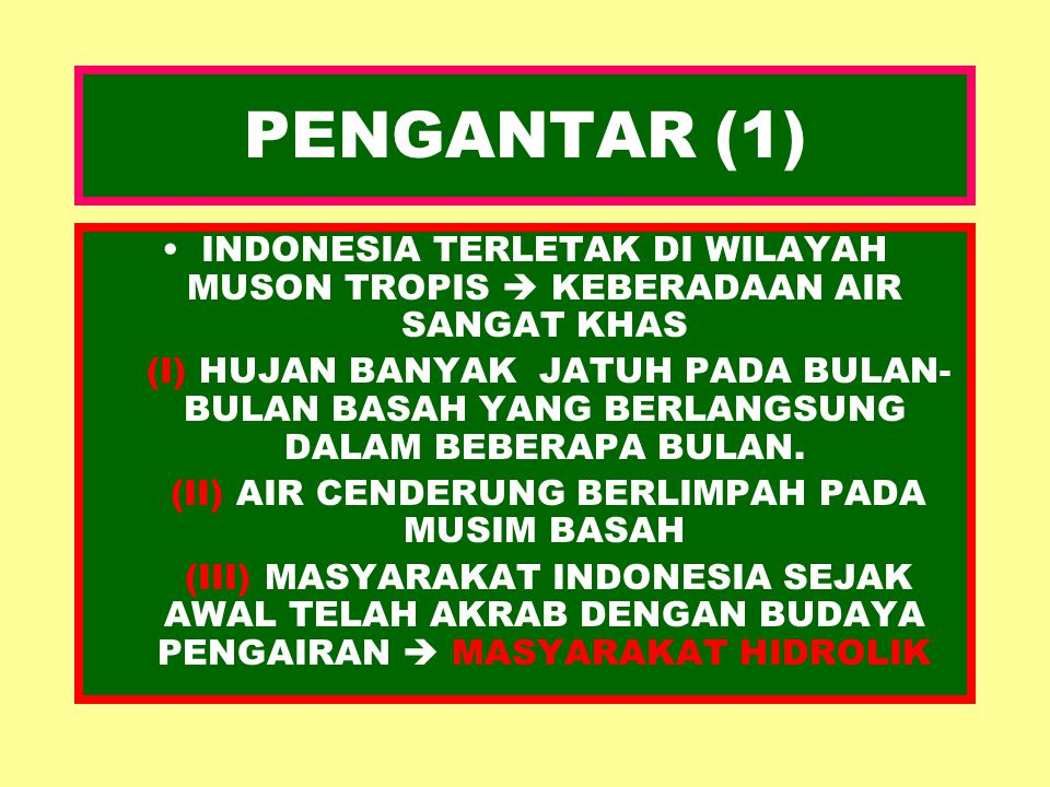 PENGANTAR (1) INDONESIA TERLETAK DI WILAYAH MUSON TROPIS  KEBERADAAN AIR SANGAT KHAS (I) HUJAN BANYAK JATUH PADA BULAN- BULAN BASAH YANG BERLANGSUNG