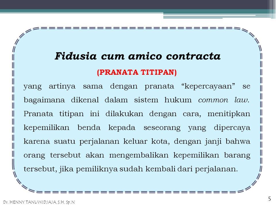 Fidusia cum amico contracta (PRANATA TITIPAN) yang artinya sama dengan pranata kepercayaan se bagaimana dikenal dalam sistem hukum common law.