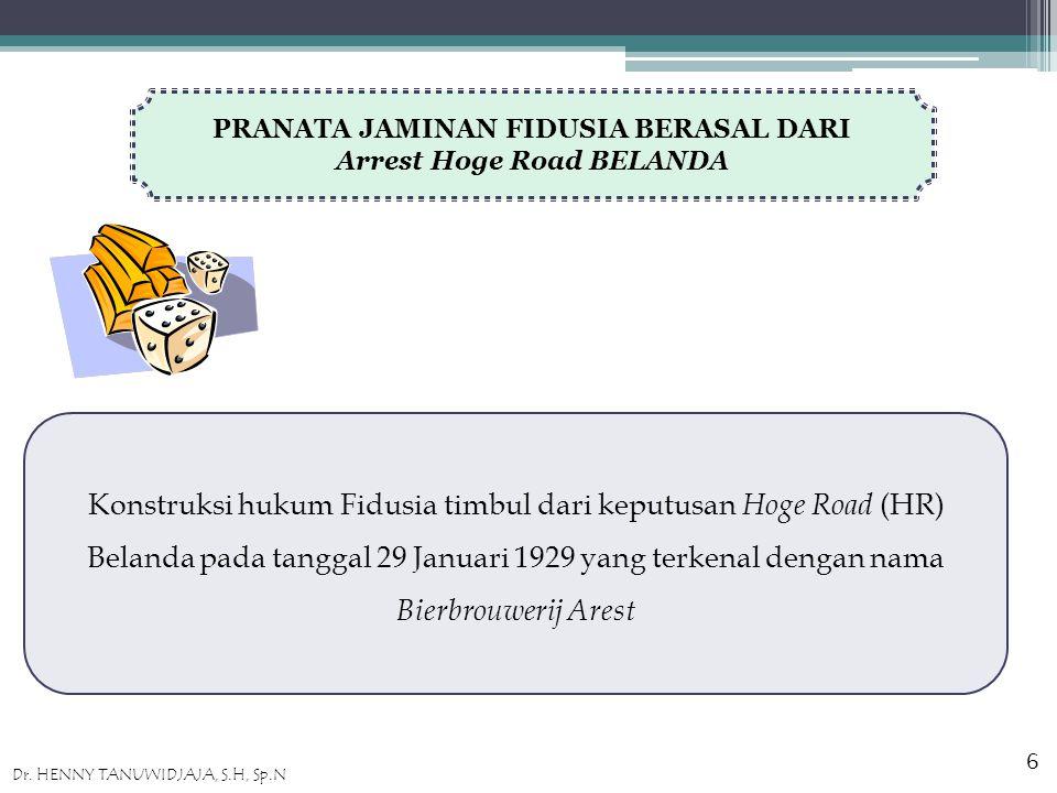 PRANATA JAMINAN FIDUSIA BERASAL DARI Arrest Hoge Road BELANDA Konstruksi hukum Fidusia timbul dari keputusan Hoge Road (HR) Belanda pada tanggal 29 Januari 1929 yang terkenal dengan nama Bierbrouwerij Arest 6 Dr.
