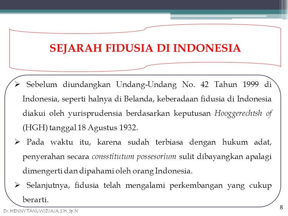 SEJARAH FIDUSIA DI INDONESIA  Sebelum diundangkan Undang-Undang No.