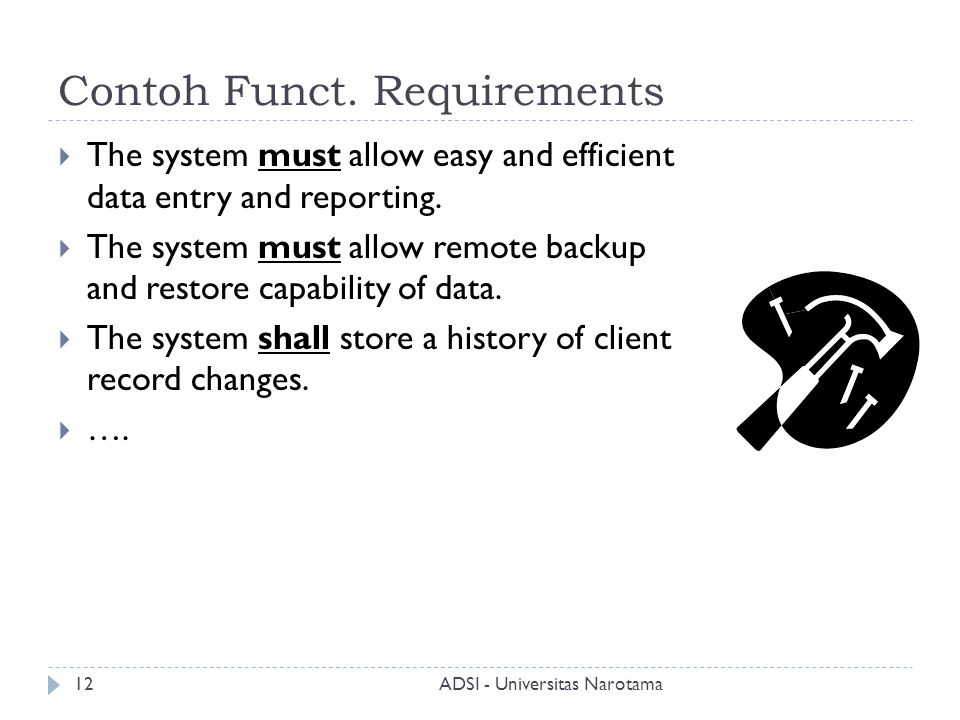 Contoh Funct. Requirements  The system must allow easy and efficient data entry and reporting.  The system must allow remote backup and restore capa