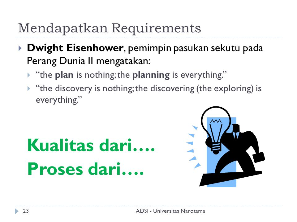 """Mendapatkan Requirements  Dwight Eisenhower, pemimpin pasukan sekutu pada Perang Dunia II mengatakan:  """"the plan is nothing; the planning is everyth"""