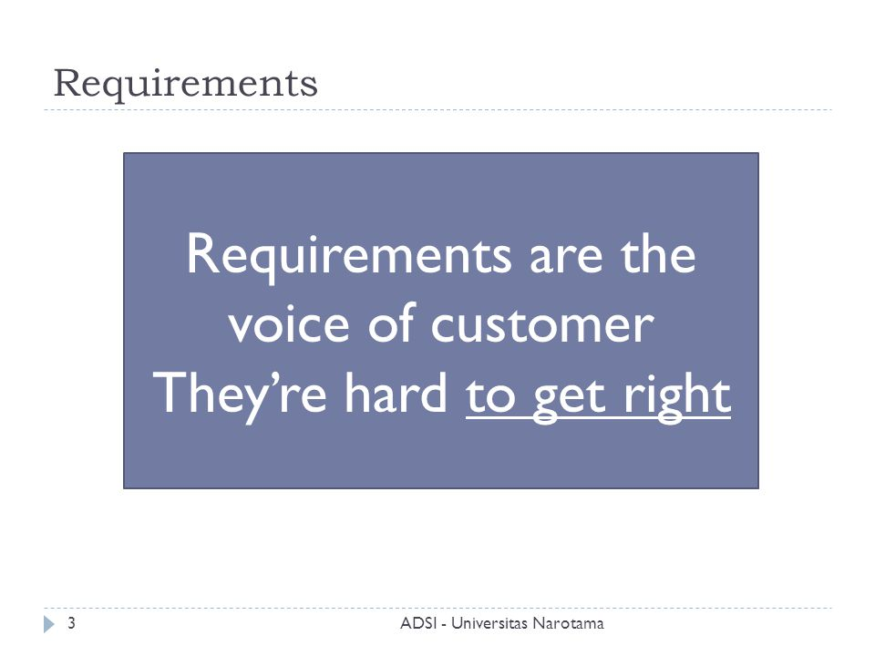 Requirements Requirements are the voice of customer They're hard to get right ADSI - Universitas Narotama3