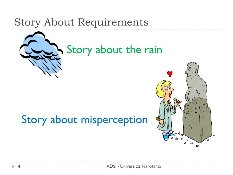 Story About Requirements Story about the rain Story about misperception ADSI - Universitas Narotama4
