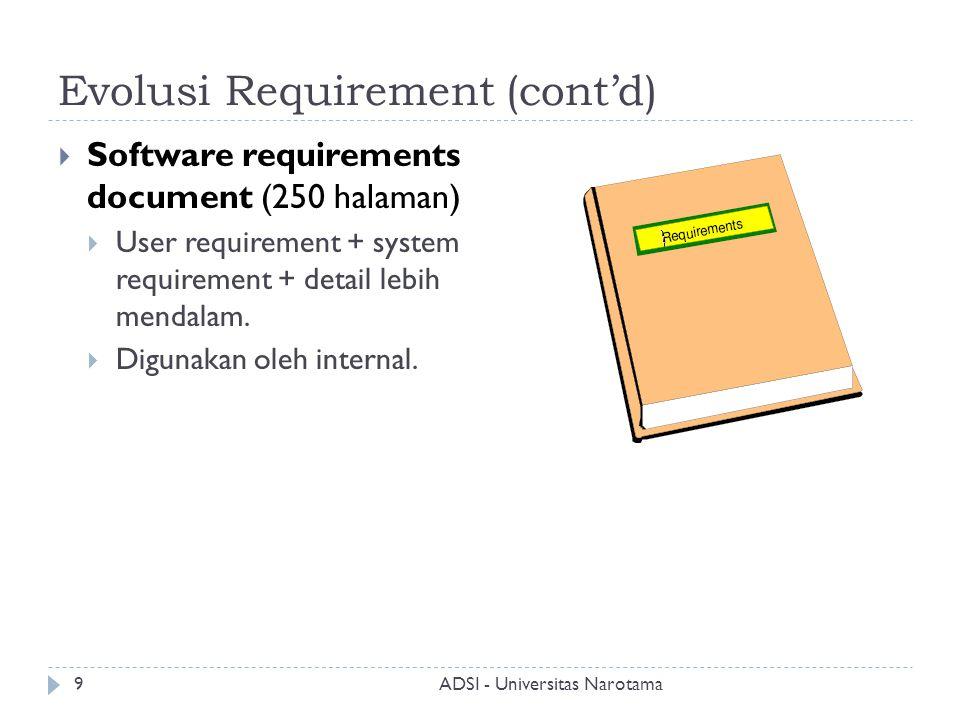 Evolusi Requirement (cont'd)  Software requirements document (250 halaman)  User requirement + system requirement + detail lebih mendalam.  Digunak