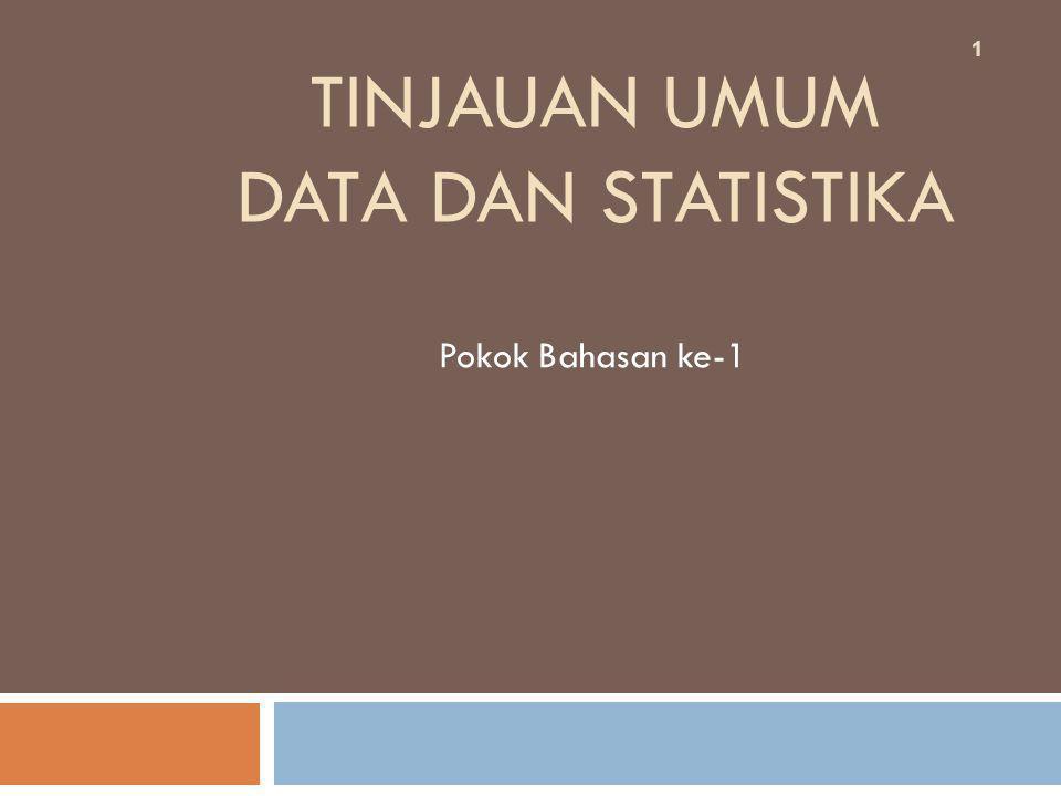 TINJAUAN UMUM DATA DAN STATISTIKA Pokok Bahasan ke-1 1