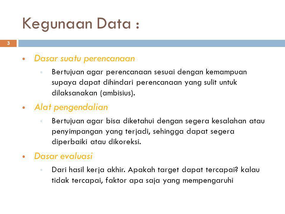 Data menurut cara memperolehnya: 14  Data primer  Adalah data yang dikumpulkan dan dioalh sendiri oleh suatu organisasi atau perseorangan langsung dari obyeknya.