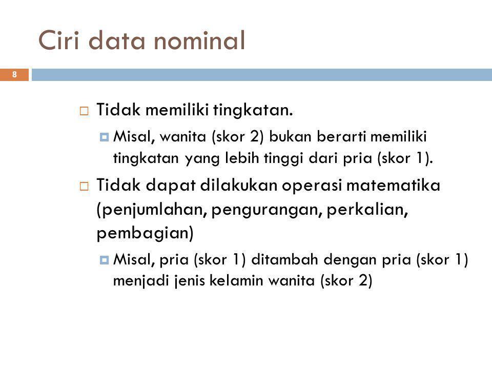 Data Ordinal (Skala Ordinal) 9 Adalah data yang digunakan untuk membedakan, serta sudah dapat digunakan untuk menunjukkan tingkatan.