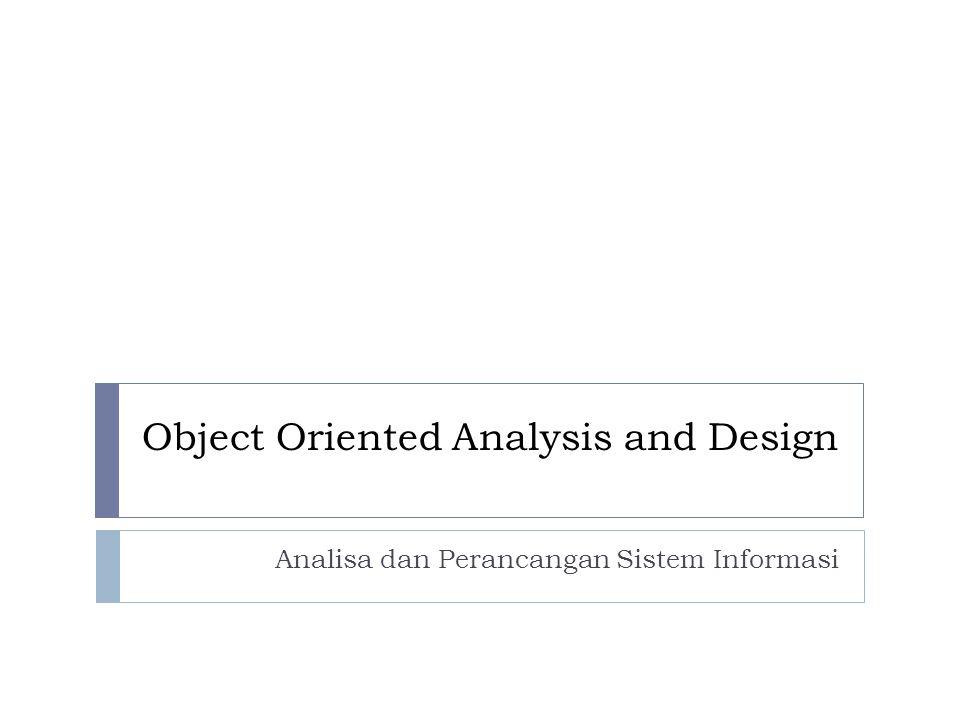 Object Oriented Analysis and Design Analisa dan Perancangan Sistem Informasi