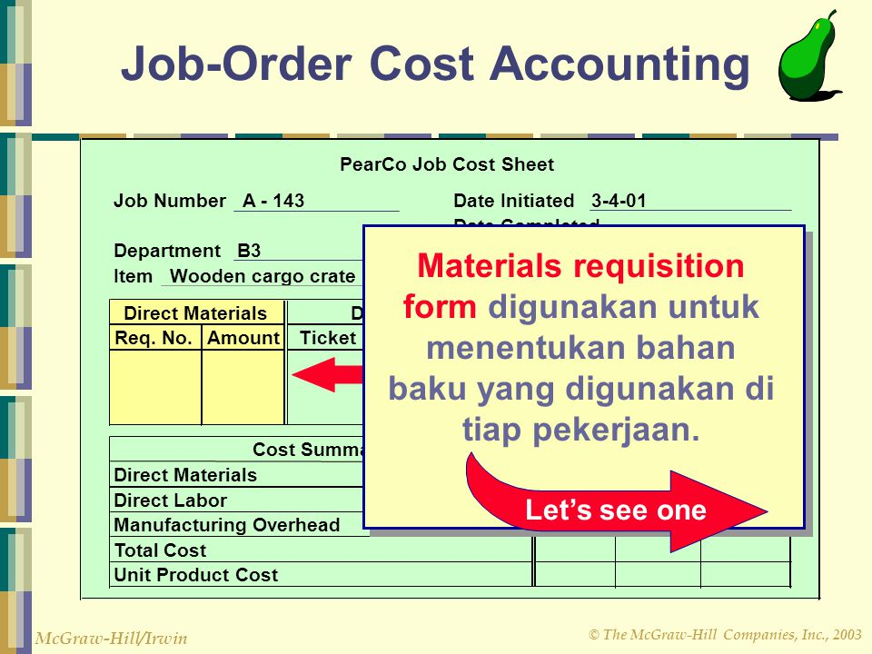 © The McGraw-Hill Companies, Inc., 2003 McGraw-Hill/Irwin Job-Order Cost Accounting Let's see one Materials requisition form digunakan untuk menentuka