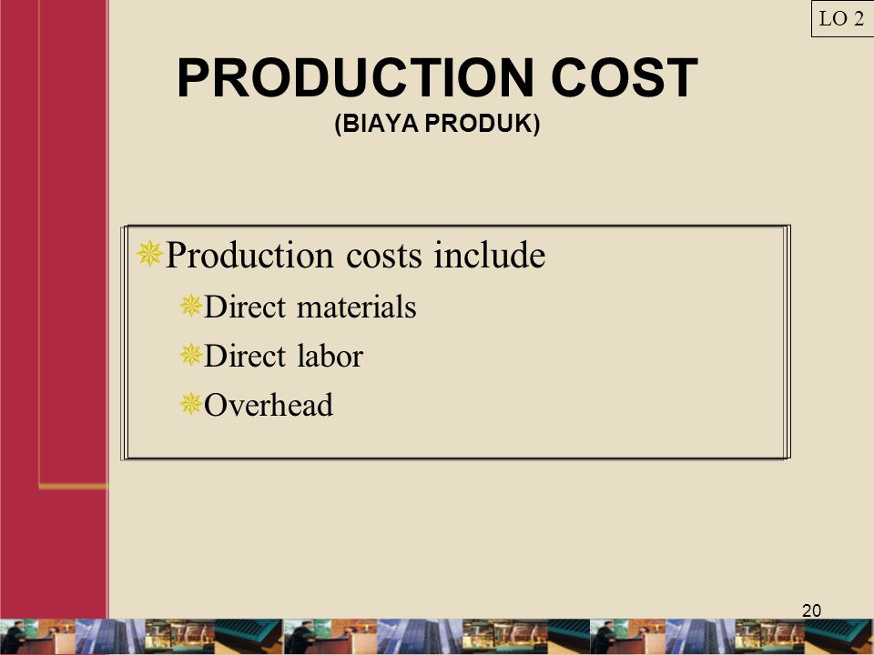 20 PRODUCTION COST (BIAYA PRODUK)  Production costs include  Direct materials  Direct labor  Overhead LO 2