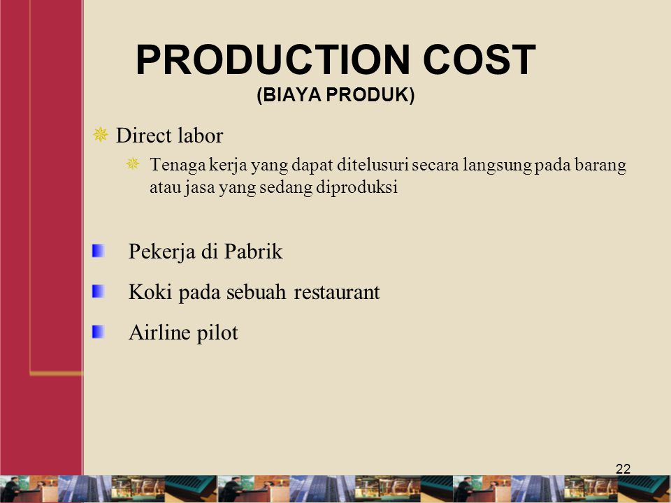 PRODUCTION COST (BIAYA PRODUK)  Direct labor  Tenaga kerja yang dapat ditelusuri secara langsung pada barang atau jasa yang sedang diproduksi Pekerja di Pabrik Koki pada sebuah restaurant Airline pilot 22
