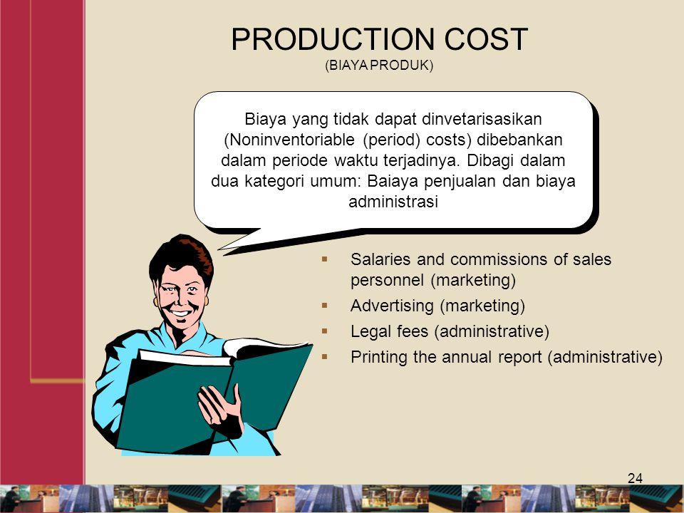 24 Biaya yang tidak dapat dinvetarisasikan (Noninventoriable (period) costs) dibebankan dalam periode waktu terjadinya. Dibagi dalam dua kategori umum