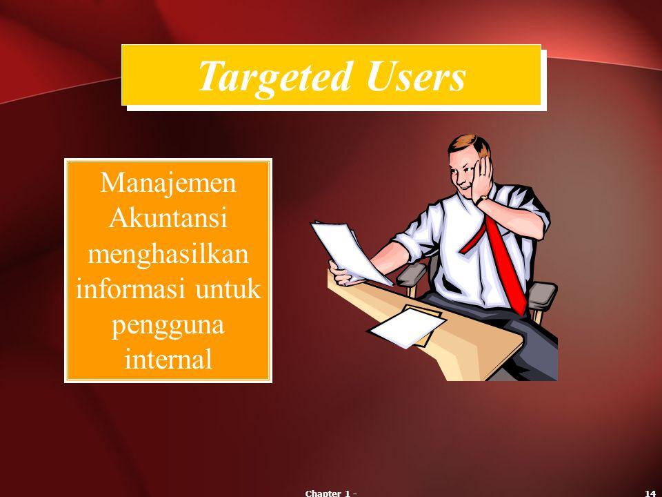 Chapter 1 -14 Manajemen Akuntansi menghasilkan informasi untuk pengguna internal Targeted Users
