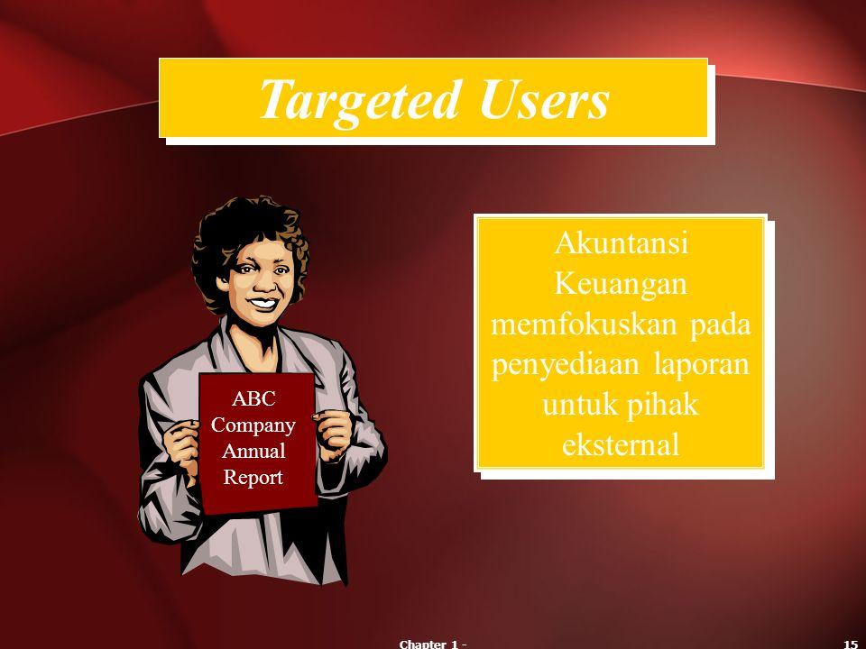 Chapter 1 -15 Akuntansi Keuangan memfokuskan pada penyediaan laporan untuk pihak eksternal Targeted Users