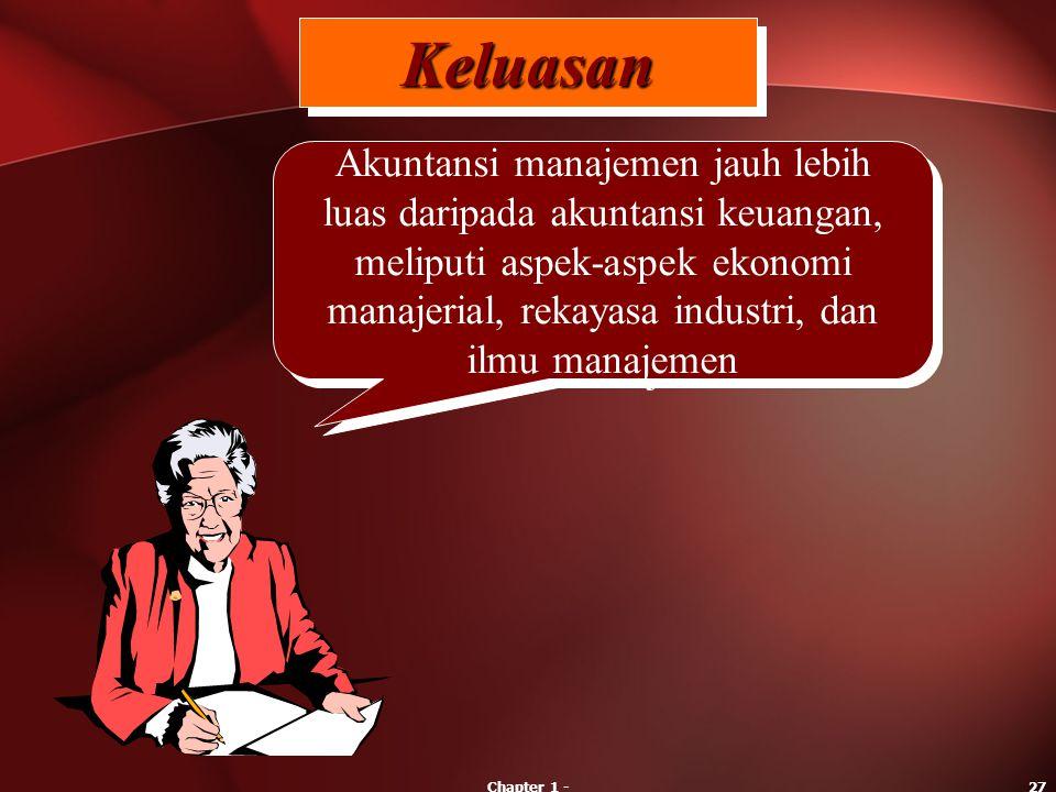 Chapter 1 -27 Akuntansi manajemen jauh lebih luas daripada akuntansi keuangan, meliputi aspek-aspek ekonomi manajerial, rekayasa industri, dan ilmu ma