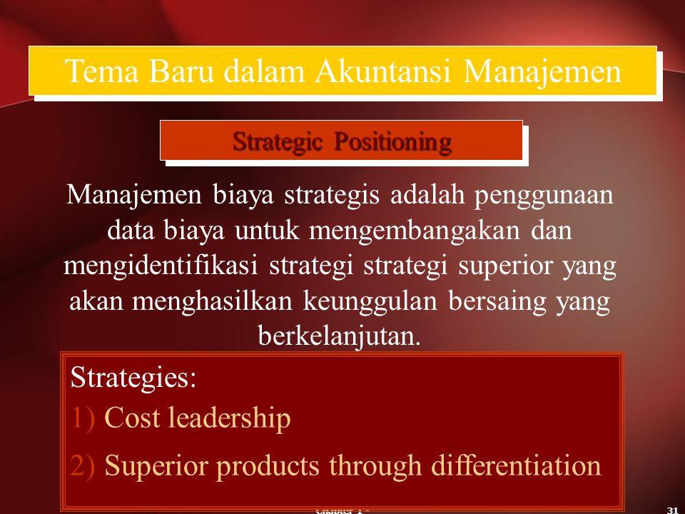 Chapter 1 -31 Tema Baru dalam Akuntansi Manajemen Strategic Positioning Manajemen biaya strategis adalah penggunaan data biaya untuk mengembangakan da
