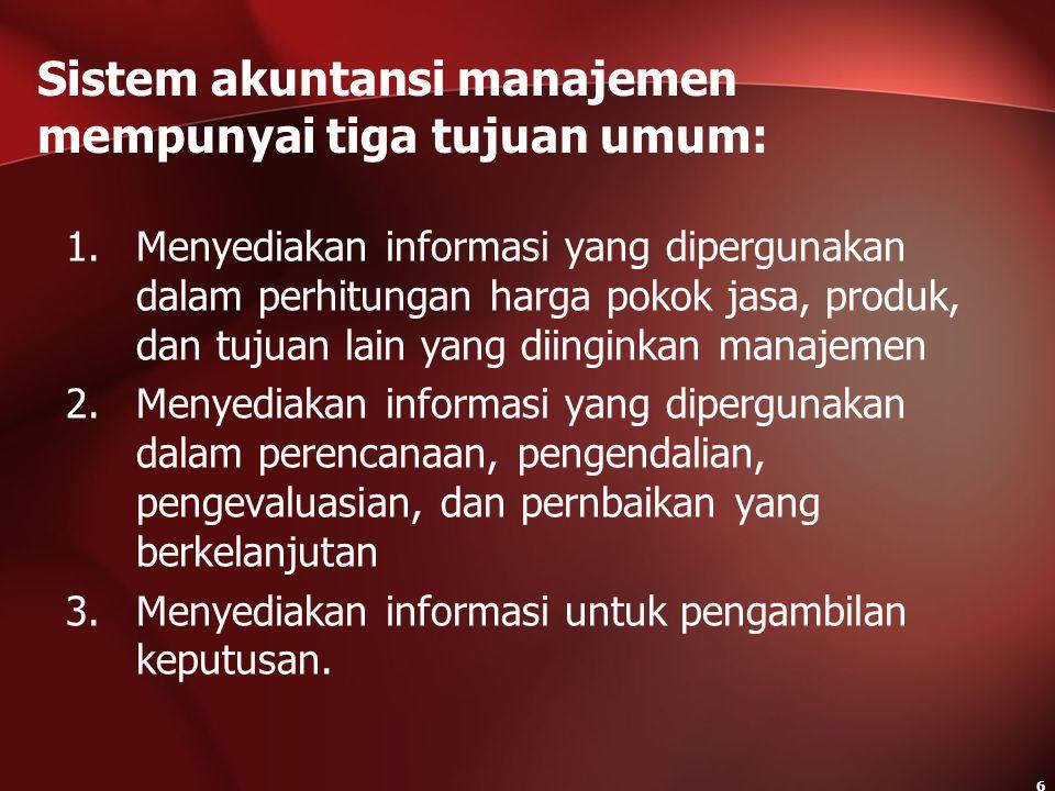 6 1.Menyediakan informasi yang dipergunakan dalam perhitungan harga pokok jasa, produk, dan tujuan lain yang diinginkan manajemen 2.Menyediakan inform