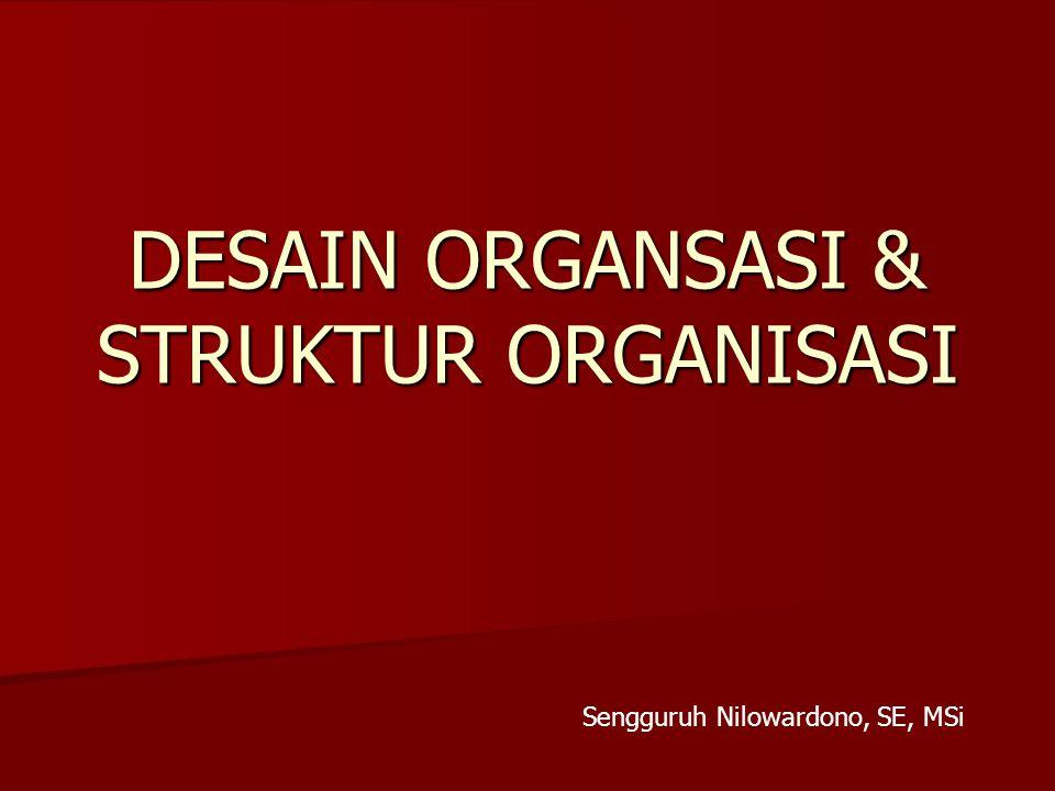 DESAIN ORGANSASI & STRUKTUR ORGANISASI Sengguruh Nilowardono, SE, MSi