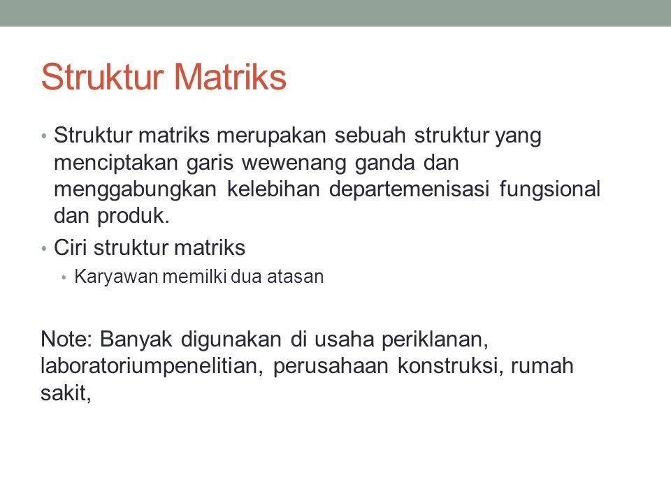 Struktur Matriks Struktur matriks merupakan sebuah struktur yang menciptakan garis wewenang ganda dan menggabungkan kelebihan departemenisasi fungsion