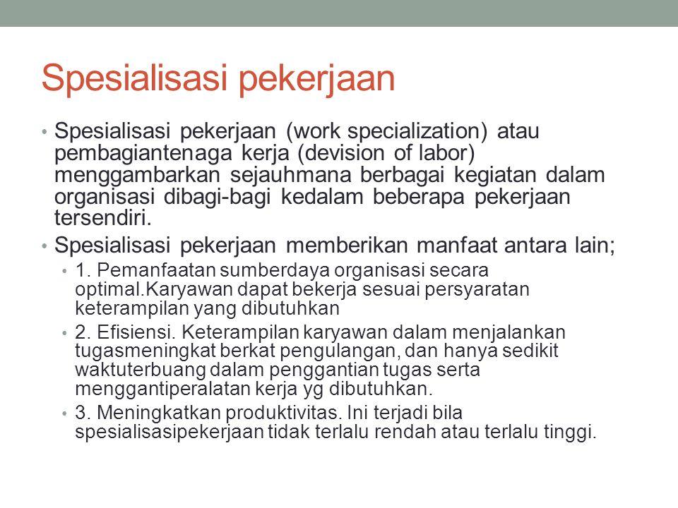 Spesialisasi pekerjaan Spesialisasi pekerjaan (work specialization) atau pembagiantenaga kerja (devision of labor) menggambarkan sejauhmana berbagai k