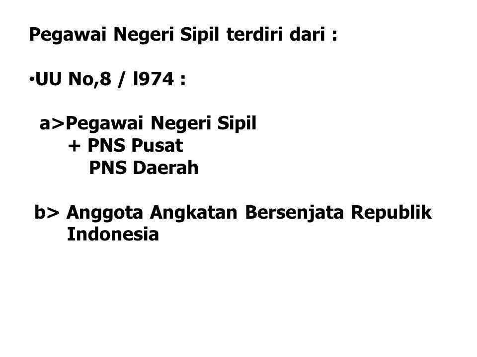 UU No.43 / 1999 : Pegawai Negeri Sipil * PNS Pusat PNS Daerah Anggota Tentara Nasional Indonesia Anggota Kepolisian Negara RI