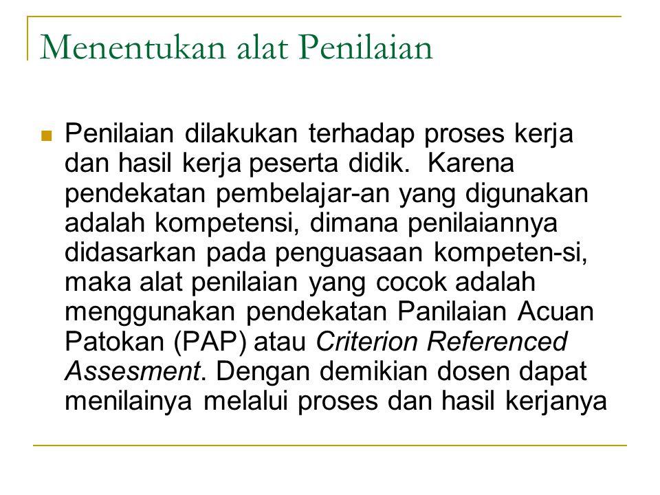 Menentukan alat Penilaian Penilaian dilakukan terhadap proses kerja dan hasil kerja peserta didik. Karena pendekatan pembelajar-an yang digunakan adal
