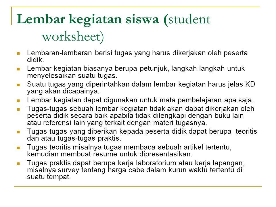 Lembar kegiatan siswa (student worksheet) Lembaran-lembaran berisi tugas yang harus dikerjakan oleh peserta didik. Lembar kegiatan biasanya berupa pet