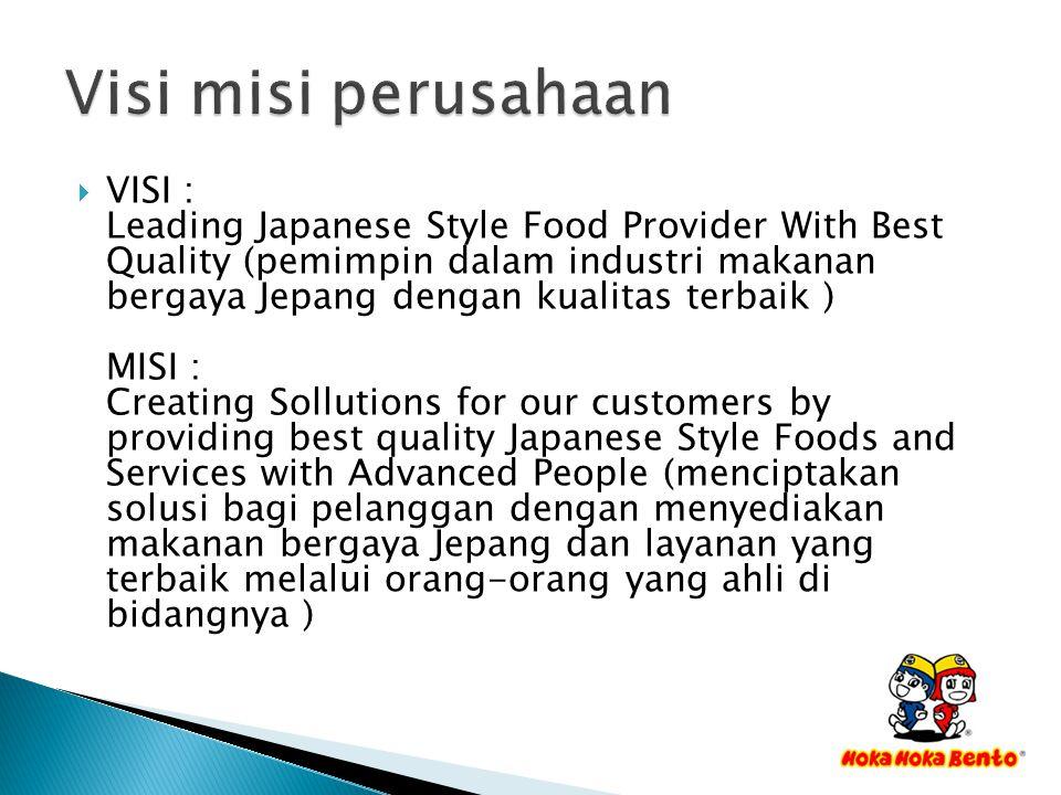  VISI : Leading Japanese Style Food Provider With Best Quality (pemimpin dalam industri makanan bergaya Jepang dengan kualitas terbaik ) MISI : Creat