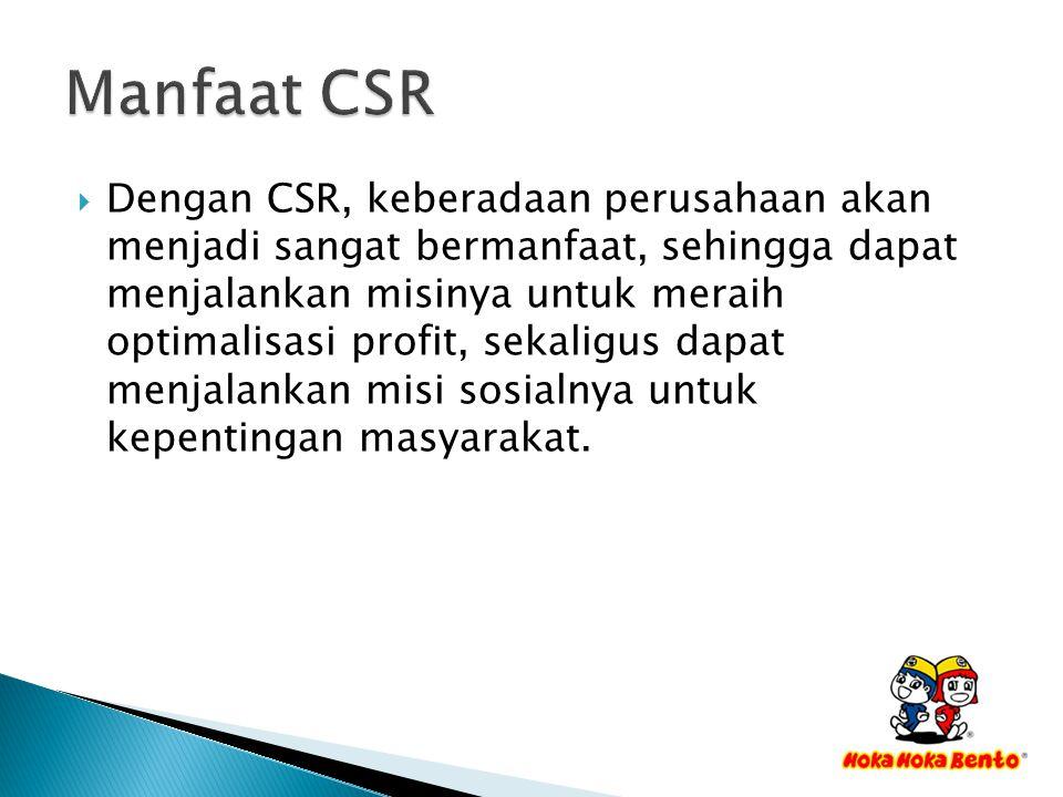  Dengan CSR, keberadaan perusahaan akan menjadi sangat bermanfaat, sehingga dapat menjalankan misinya untuk meraih optimalisasi profit, sekaligus dap