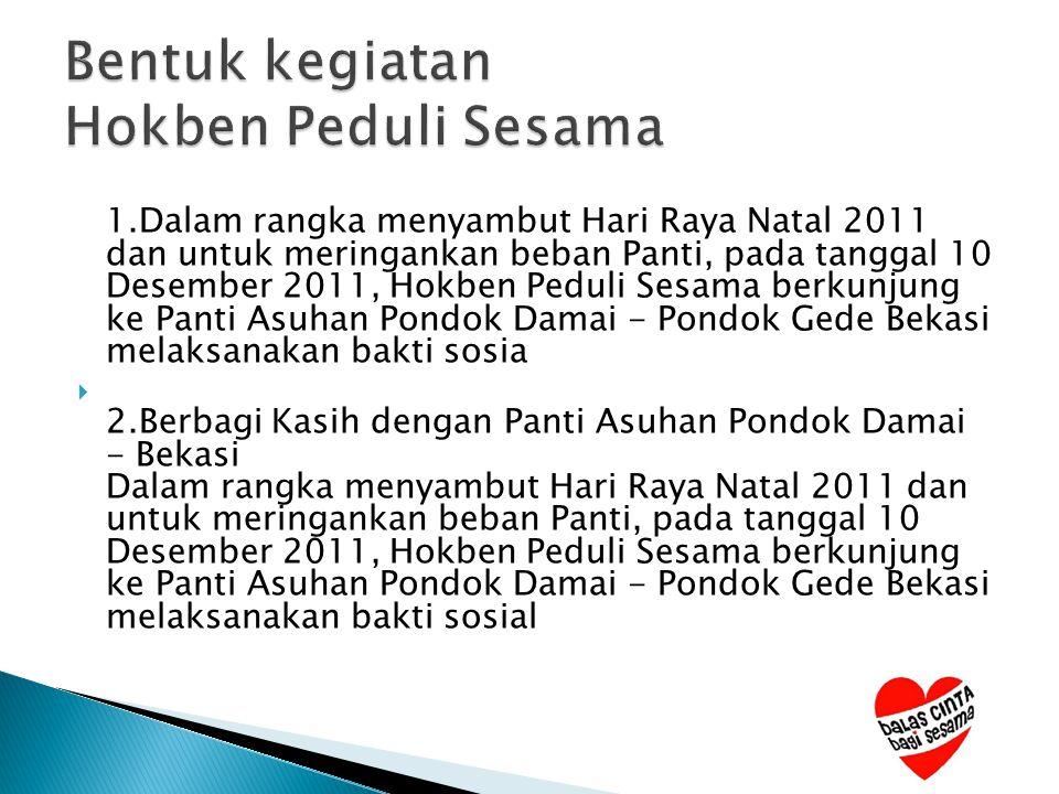 1.Dalam rangka menyambut Hari Raya Natal 2011 dan untuk meringankan beban Panti, pada tanggal 10 Desember 2011, Hokben Peduli Sesama berkunjung ke Pan