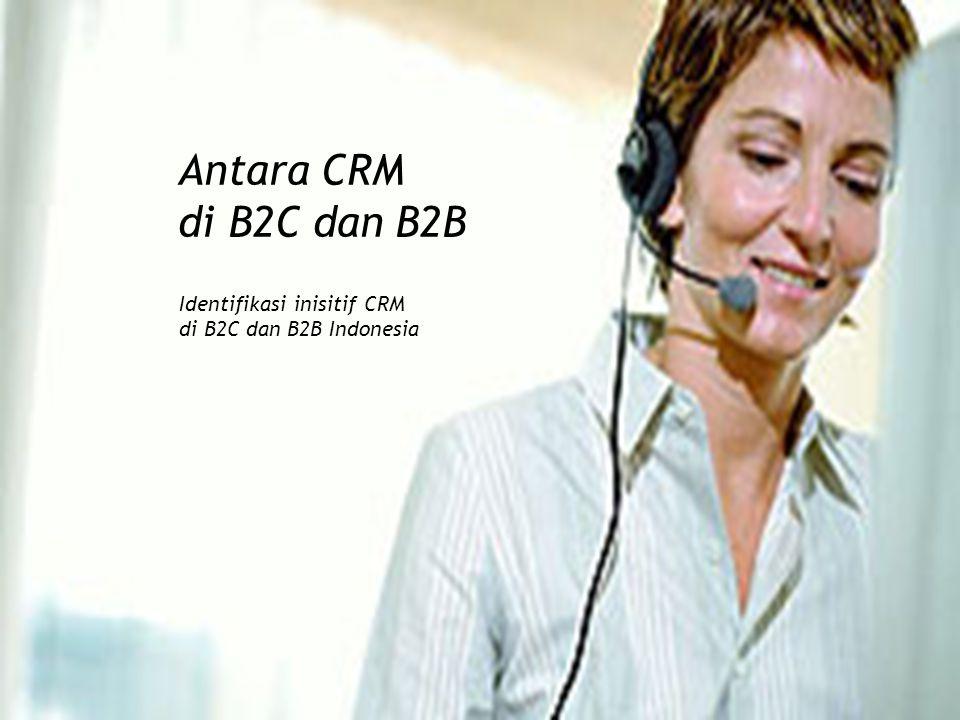 Antara CRM di B2C dan B2B Identifikasi inisitif CRM di B2C dan B2B Indonesia
