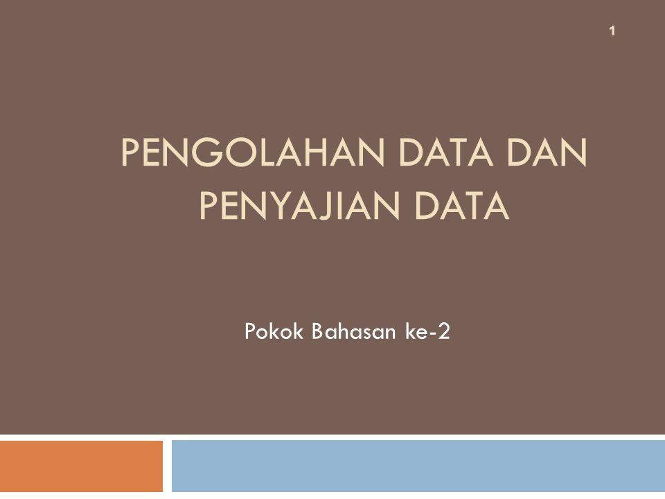Pengolahan Data (1): 2  Untuk memperoleh data statistika, maka data yang telah dikumpulkan dari elemen-elemen yang diselidiki harus diolah.