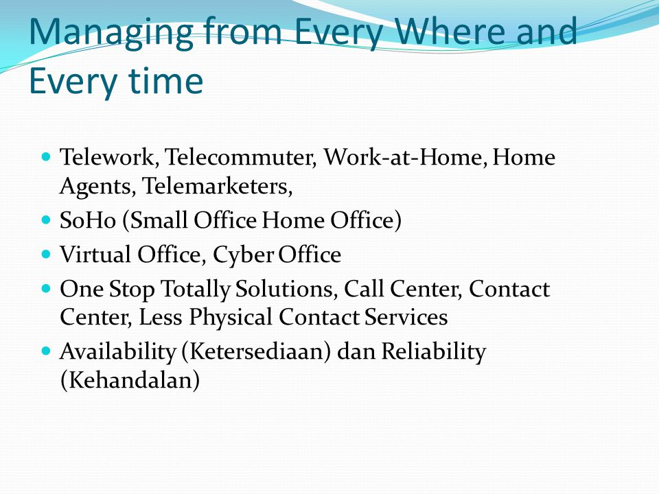 Managing from Every Where and Every time Telework, Telecommuter, Work-at-Home, Home Agents, Telemarketers, SoHo (Small Office Home Office) Virtual Off