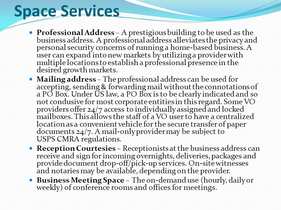 Space Services Professional Address – A prestigious building to be used as the business address. A professional address alleviates the privacy and per