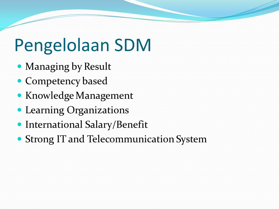 Pengelolaan SDM Managing by Result Competency based Knowledge Management Learning Organizations International Salary/Benefit Strong IT and Telecommuni