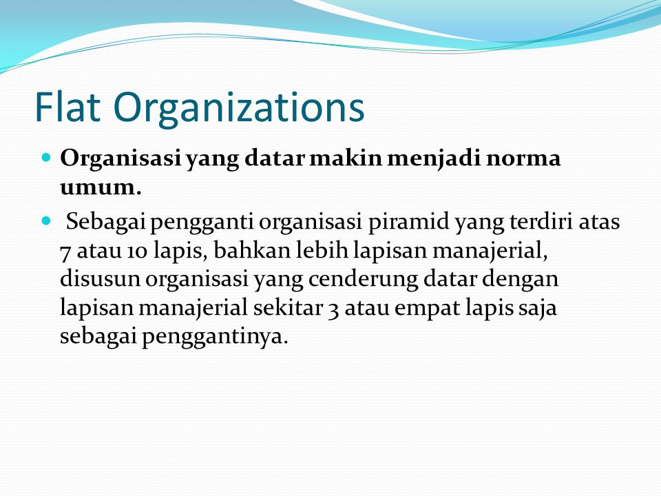 Flat Organizations Organisasi yang datar makin menjadi norma umum.