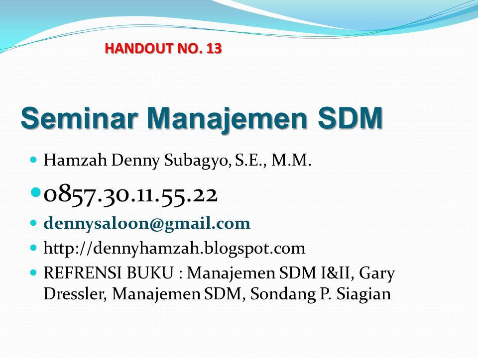Seminar Manajemen SDM Hamzah Denny Subagyo, S.E., M.M. 0857.30.11.55.22 dennysaloon@gmail.com http://dennyhamzah.blogspot.com REFRENSI BUKU : Manajeme