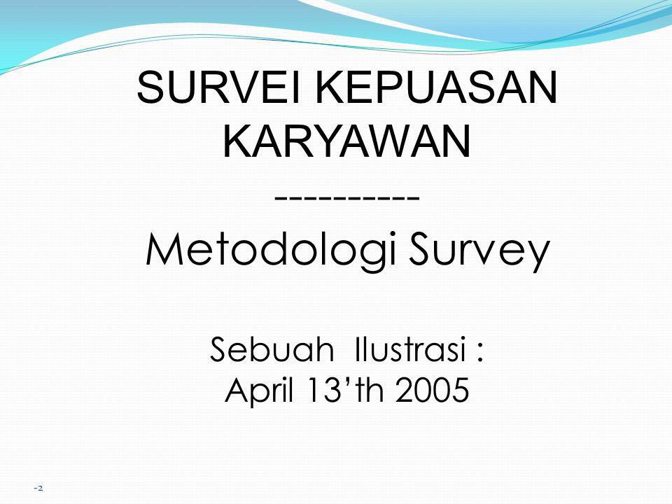 -2 SURVEI KEPUASAN KARYAWAN---------- Metodologi Survey Sebuah Ilustrasi : April 13'th 2005