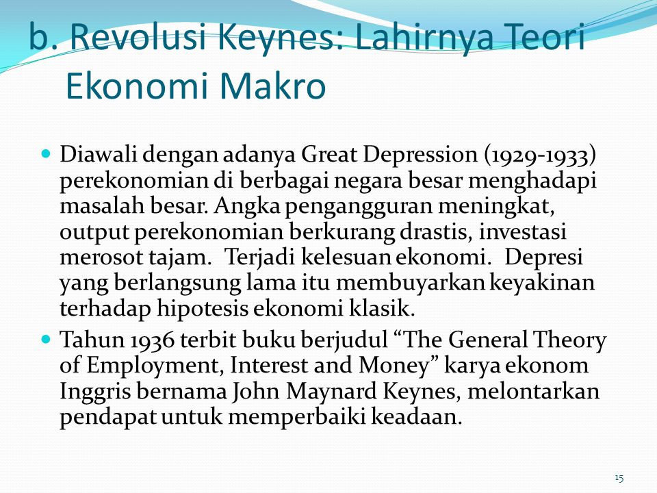b. Revolusi Keynes: Lahirnya Teori Ekonomi Makro Diawali dengan adanya Great Depression (1929-1933) perekonomian di berbagai negara besar menghadapi m