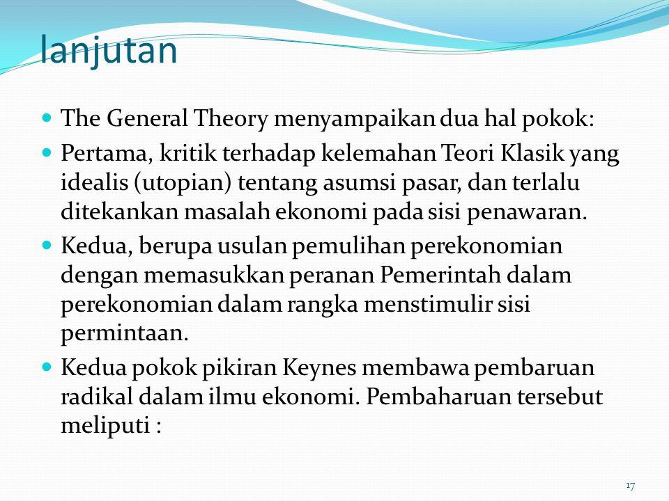 lanjutan The General Theory menyampaikan dua hal pokok: Pertama, kritik terhadap kelemahan Teori Klasik yang idealis (utopian) tentang asumsi pasar, d