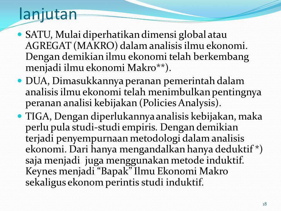lanjutan SATU, Mulai diperhatikan dimensi global atau AGREGAT (MAKRO) dalam analisis ilmu ekonomi. Dengan demikian ilmu ekonomi telah berkembang menja
